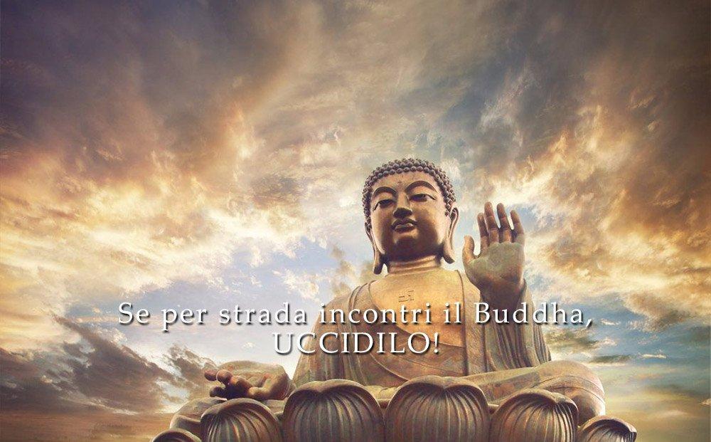 Se incontri il Buddha, uccidilo