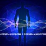 medicina energetica e medicina quantistica